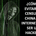 Como evitar la Censura China en Internet sin ser un Hacker