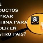 ¿Qué productos comprar en China para vender con éxito en nuestro país?