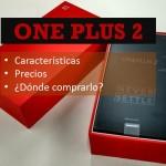 Nuevo ONE PLUS 2: donde Comprar, Características y Precio