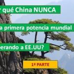 ¿Por qué China NUNCA será la primera Potencia Mundial superando a EE.UU? (1ª parte)