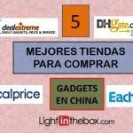 Las 5 mejores Tiendas para Comprar GADGETS en China