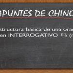 APUNTES DE CHINO; 11# Estructura básica de una oración de chino en INTERROGATIVO 吗 (Ma)