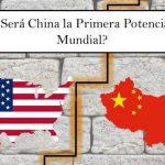 ¿Crees que China Superará a EE.UU como la Primera Potencia Mundial? (2ª parte)