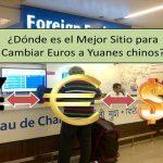 ¿Dónde es el mejor sitio para Cambiar Euros a Yuanes?