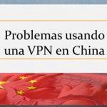 Curso VPN en China #7: Problemas usando una VPN en China