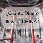¿Cuánto Dinero llevar a China?